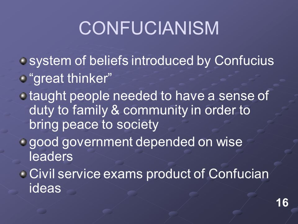 CONFUCIANISM system of beliefs introduced by Confucius great thinker