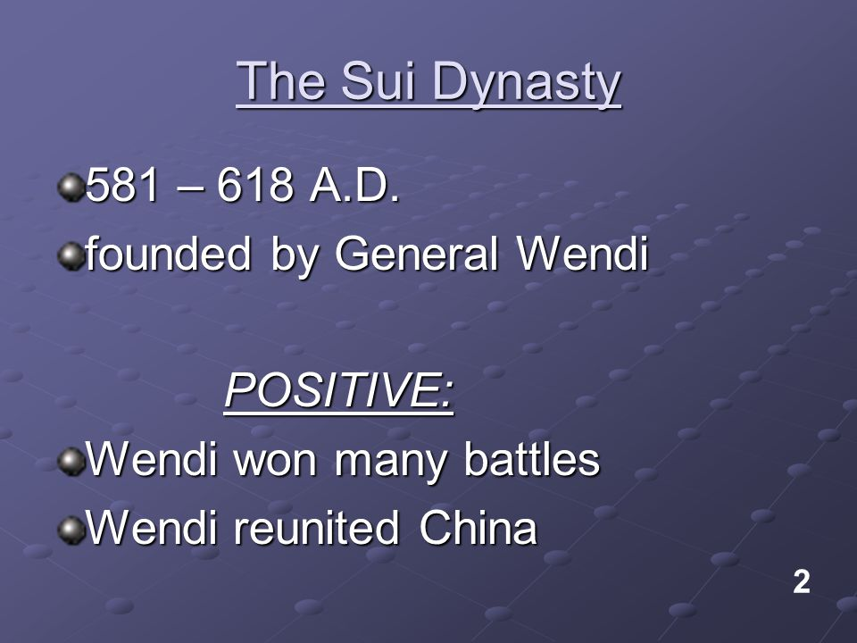 The Sui Dynasty 581 – 618 A.D. founded by General Wendi POSITIVE: