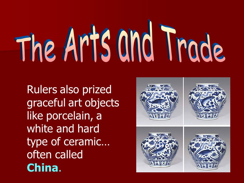 The Arts and Trade Rulers also prized graceful art objects like porcelain, a white and hard type of ceramic…