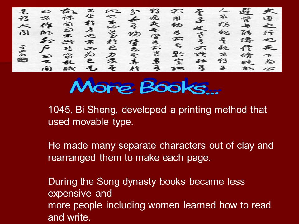 More Books... 1045, Bi Sheng, developed a printing method that used movable type.