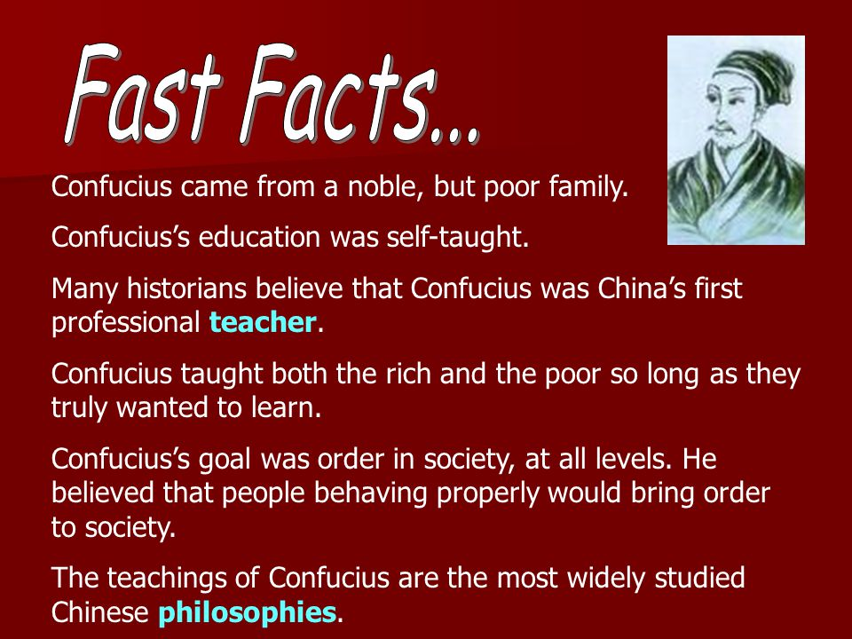 Fast Facts... Confucius came from a noble, but poor family.