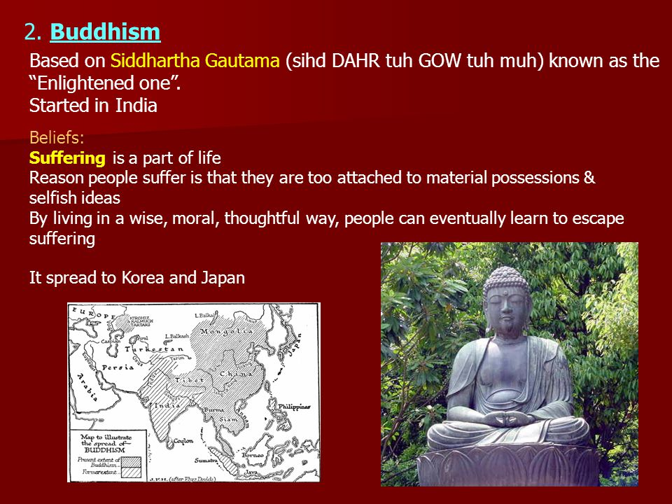2. Buddhism Based on Siddhartha Gautama (sihd DAHR tuh GOW tuh muh) known as the. Enlightened one .