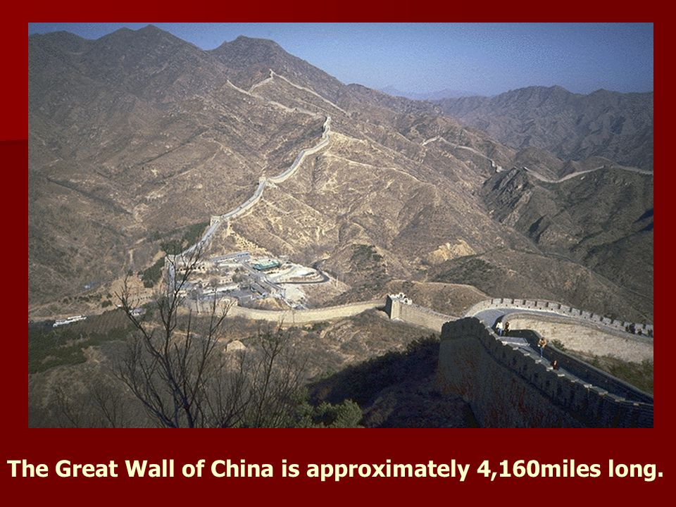The Great Wall of China is approximately 4,160miles long.