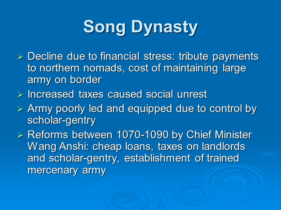 Song Dynasty Decline due to financial stress: tribute payments to northern nomads, cost of maintaining large army on border.