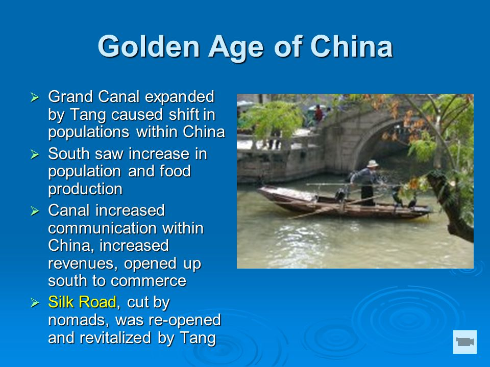 Golden Age of China Grand Canal expanded by Tang caused shift in populations within China. South saw increase in population and food production.