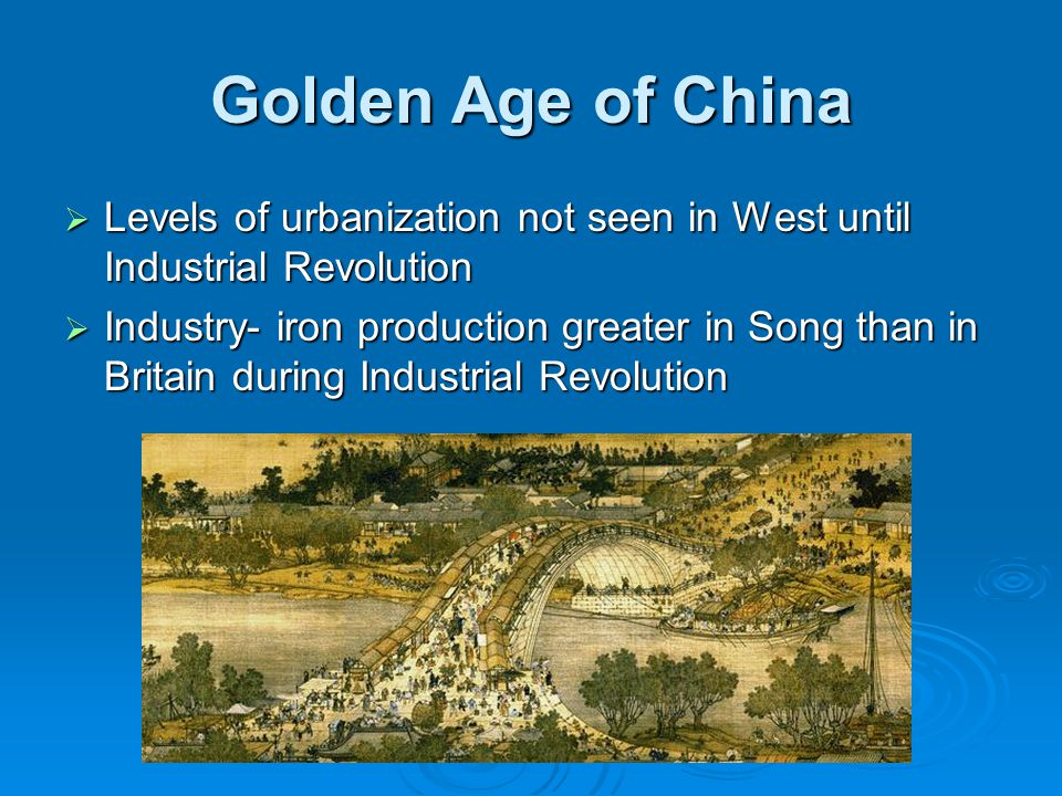 Golden Age of China Levels of urbanization not seen in West until Industrial Revolution.