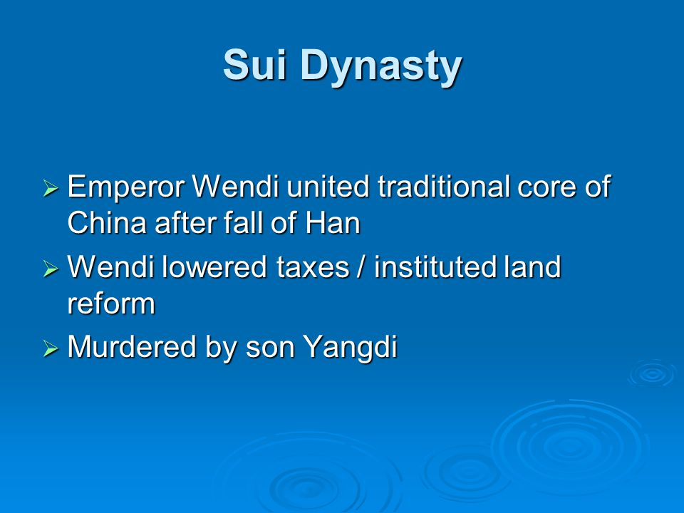 Sui Dynasty Emperor Wendi united traditional core of China after fall of Han. Wendi lowered taxes / instituted land reform.