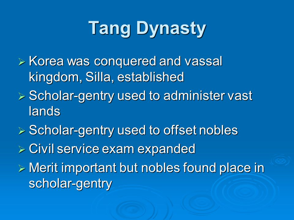 Tang Dynasty Korea was conquered and vassal kingdom, Silla, established. Scholar-gentry used to administer vast lands.