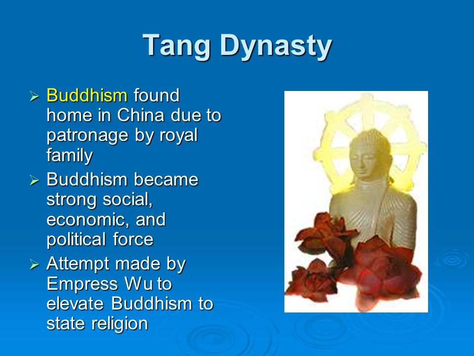 Tang Dynasty Buddhism found home in China due to patronage by royal family. Buddhism became strong social, economic, and political force.