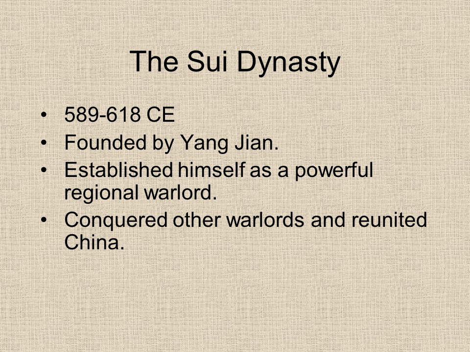 The Sui Dynasty 589-618 CE Founded by Yang Jian.