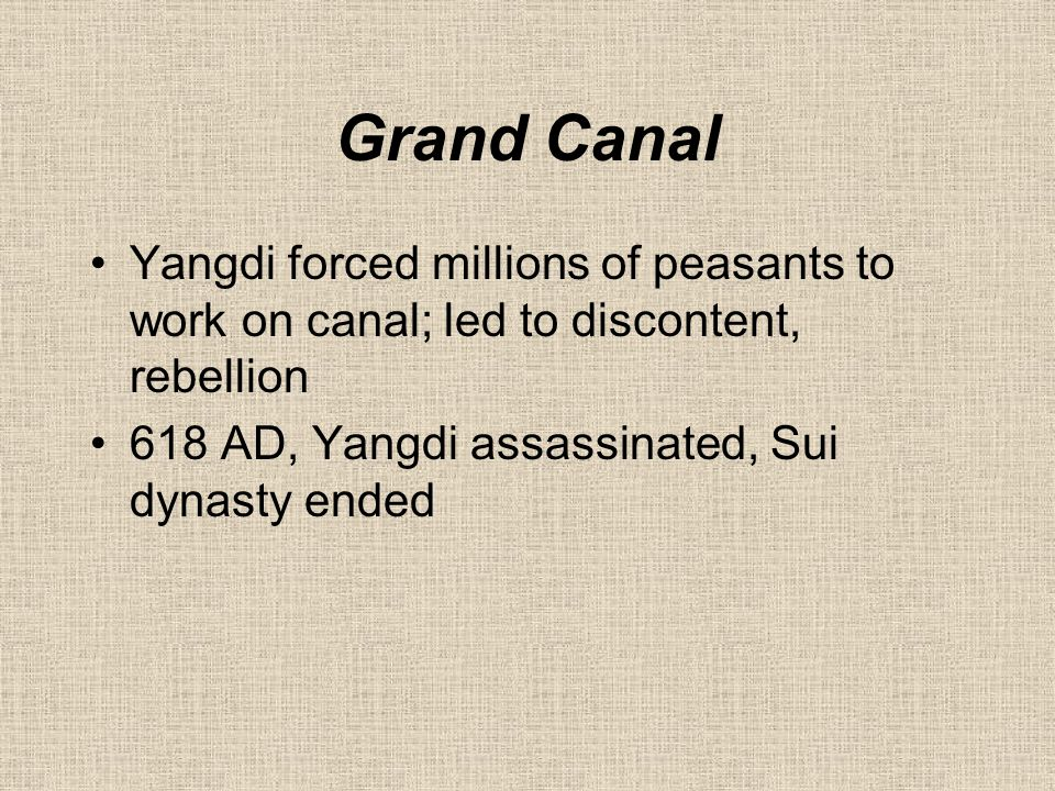 Grand Canal Yangdi forced millions of peasants to work on canal; led to discontent, rebellion.