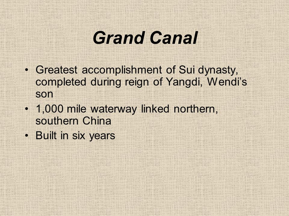 Grand Canal Greatest accomplishment of Sui dynasty, completed during reign of Yangdi, Wendi's son.