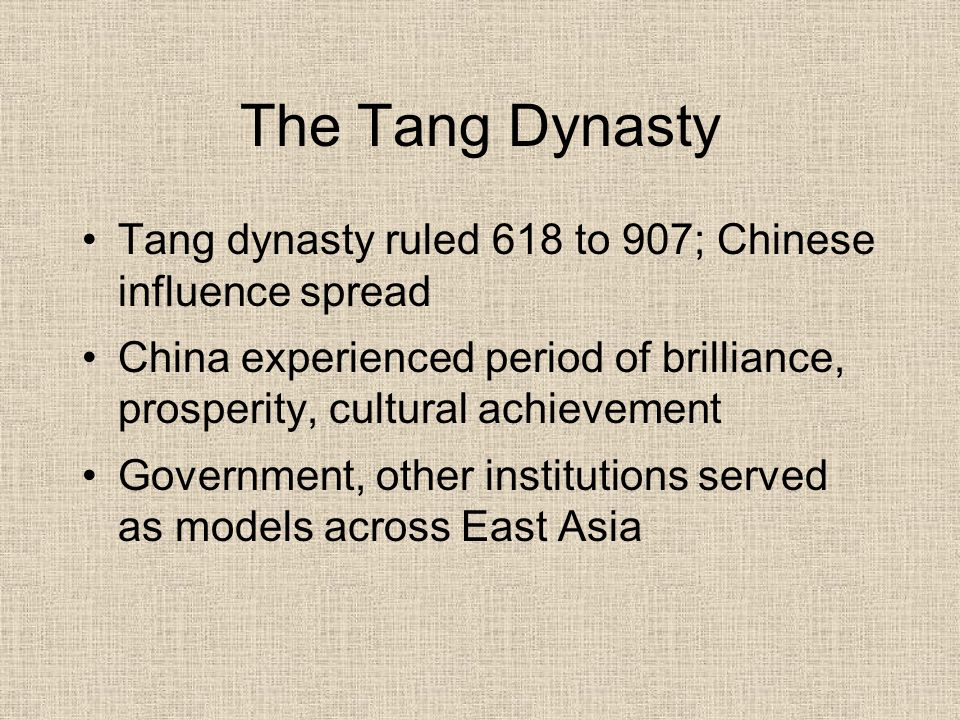 The Tang Dynasty Tang dynasty ruled 618 to 907; Chinese influence spread. China experienced period of brilliance, prosperity, cultural achievement.