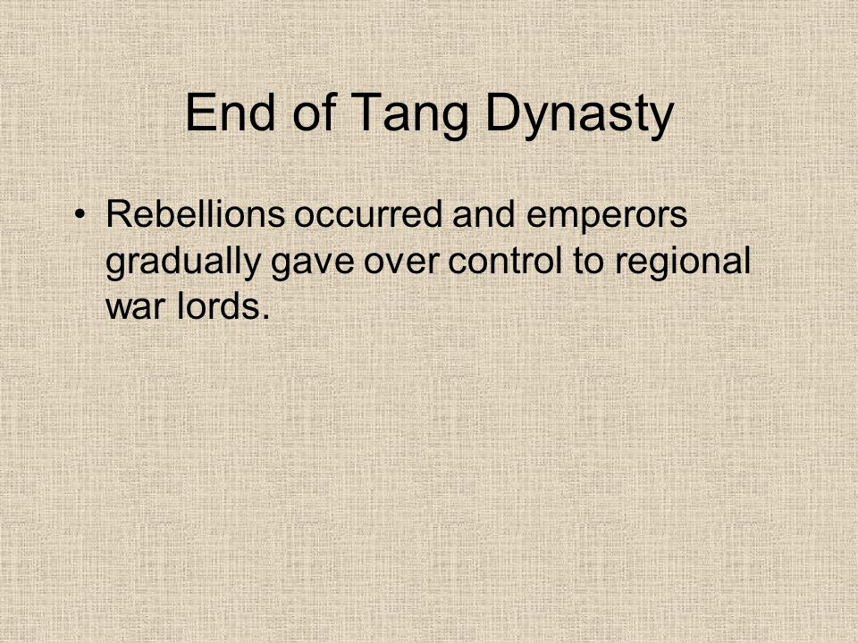 End of Tang Dynasty Rebellions occurred and emperors gradually gave over control to regional war lords.