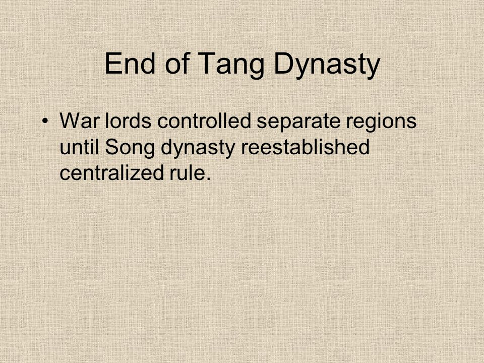 End of Tang Dynasty War lords controlled separate regions until Song dynasty reestablished centralized rule.