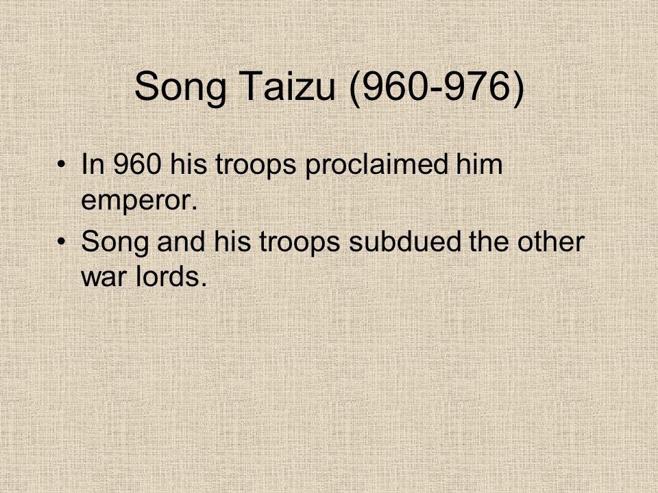 Song Taizu (960-976) In 960 his troops proclaimed him emperor.