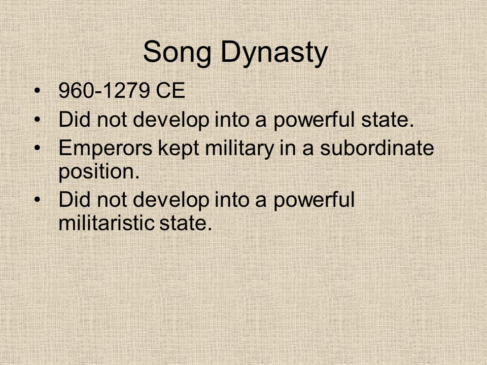 Song Dynasty 960-1279 CE Did not develop into a powerful state.