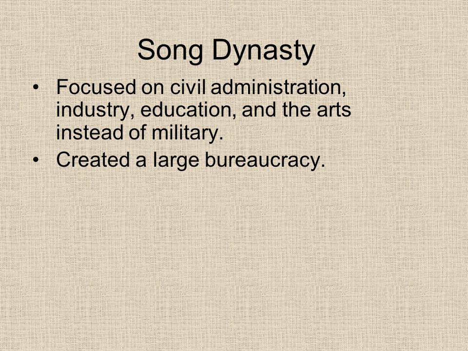 Song Dynasty Focused on civil administration, industry, education, and the arts instead of military.