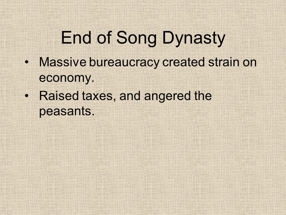 End of Song Dynasty Massive bureaucracy created strain on economy.