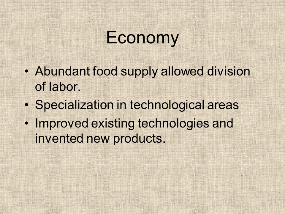 Economy Abundant food supply allowed division of labor.