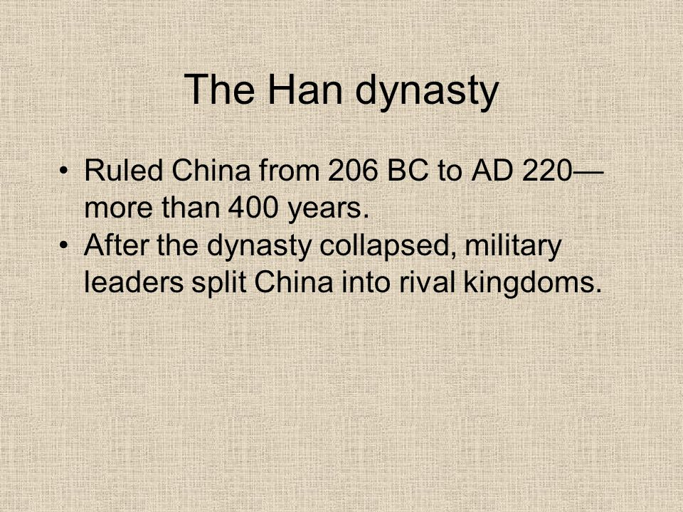 The Han dynasty Ruled China from 206 BC to AD 220—more than 400 years.