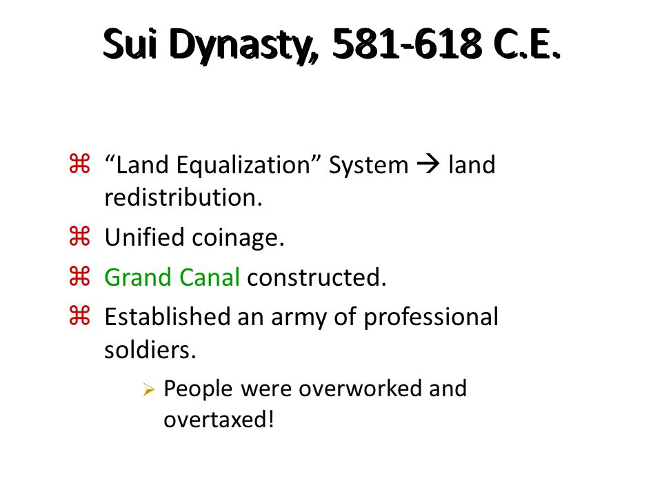 Sui Dynasty, 581-618 C.E. Land Equalization System  land redistribution. Unified coinage. Grand Canal constructed.
