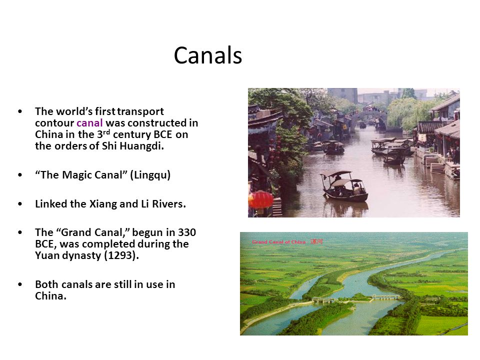 Canals The world's first transport contour canal was constructed in China in the 3rd century BCE on the orders of Shi Huangdi.