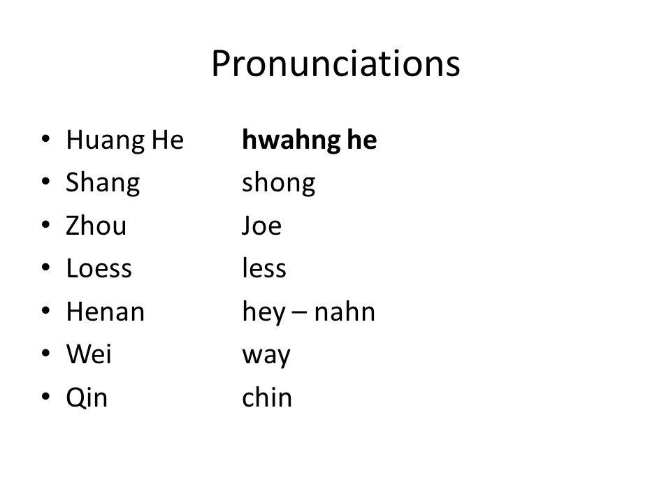 Pronunciations Huang He hwahng he Shang shong Zhou Joe Loess less