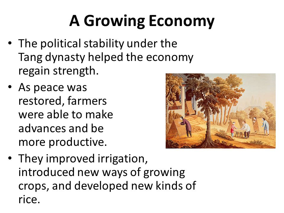 A Growing Economy The political stability under the Tang dynasty helped the economy regain strength.