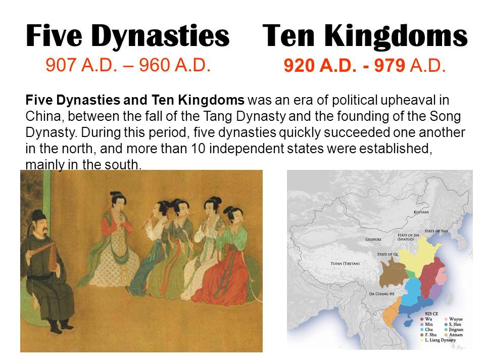 Five Dynasties Ten Kingdoms 907 A.D. – 960 A.D. 920 A.D. - 979 A.D.