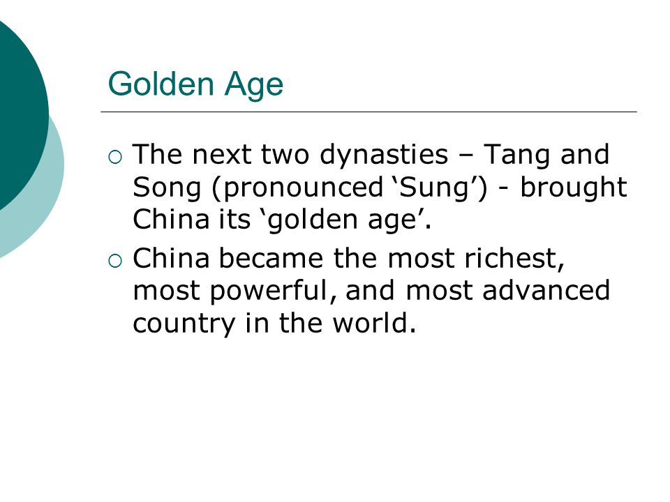 Golden Age The next two dynasties – Tang and Song (pronounced 'Sung') - brought China its 'golden age'.