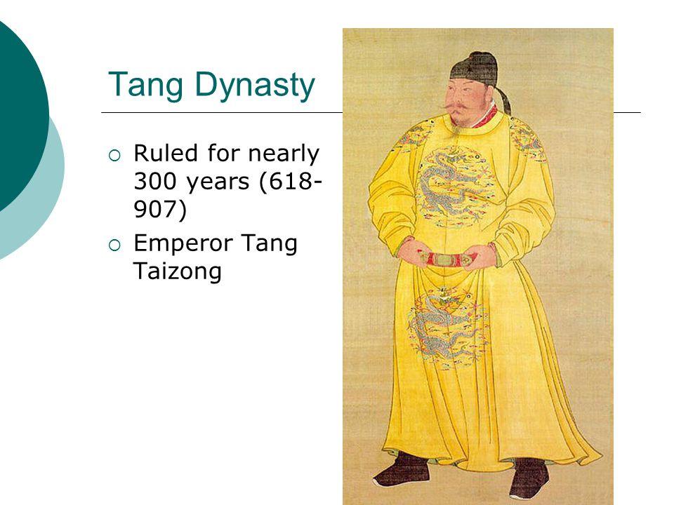 Tang Dynasty Ruled for nearly 300 years (618-907) Emperor Tang Taizong