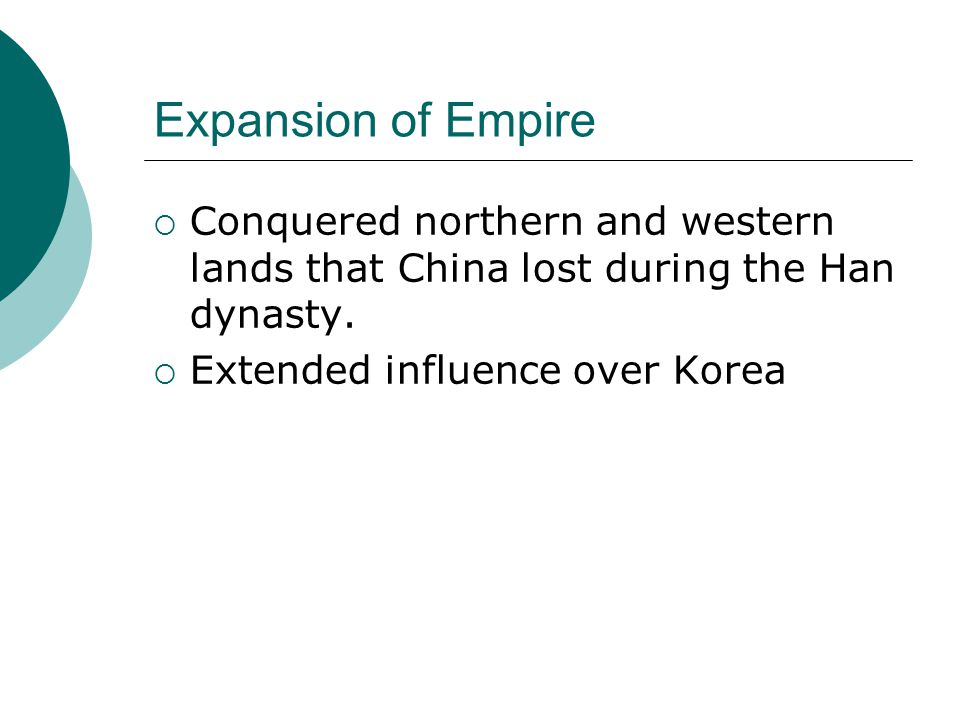 Expansion of Empire Conquered northern and western lands that China lost during the Han dynasty.