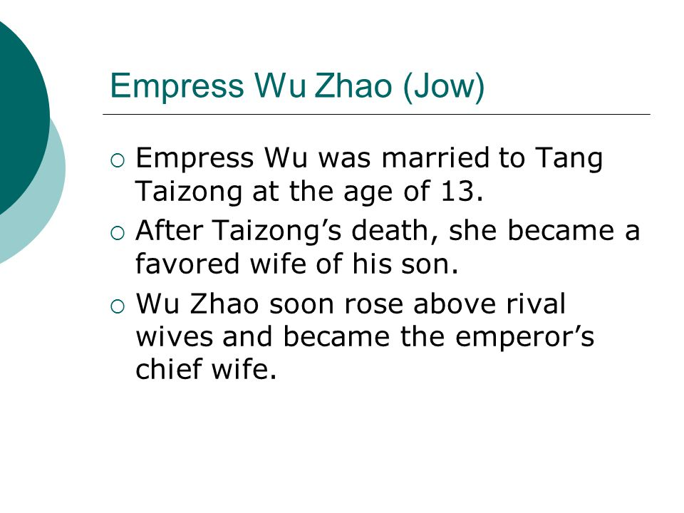 Empress Wu Zhao (Jow) Empress Wu was married to Tang Taizong at the age of 13. After Taizong's death, she became a favored wife of his son.