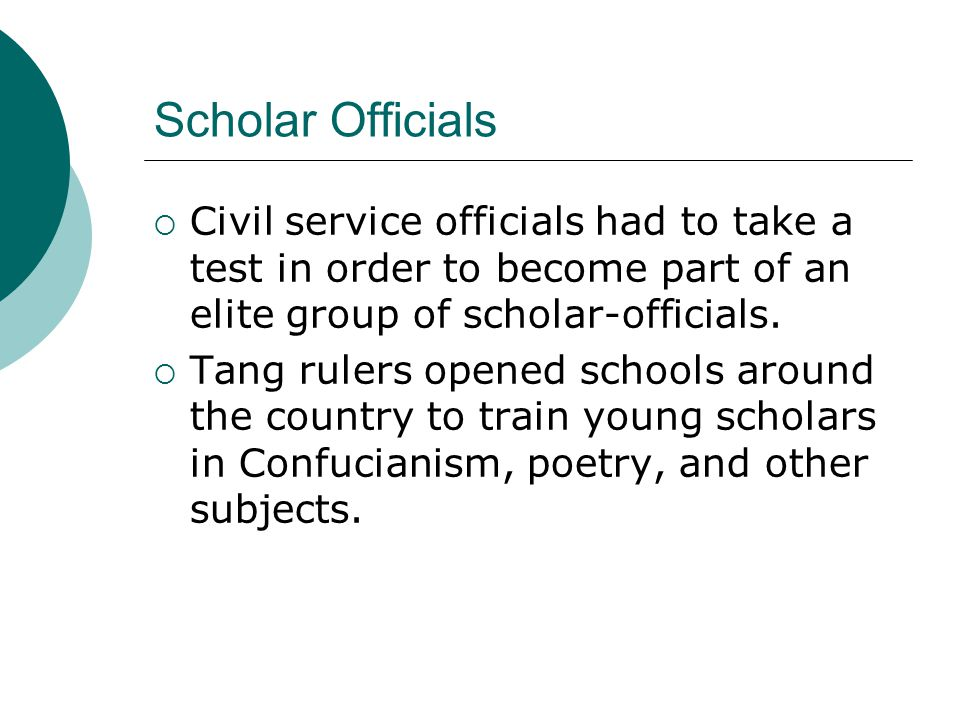 Scholar Officials Civil service officials had to take a test in order to become part of an elite group of scholar-officials.