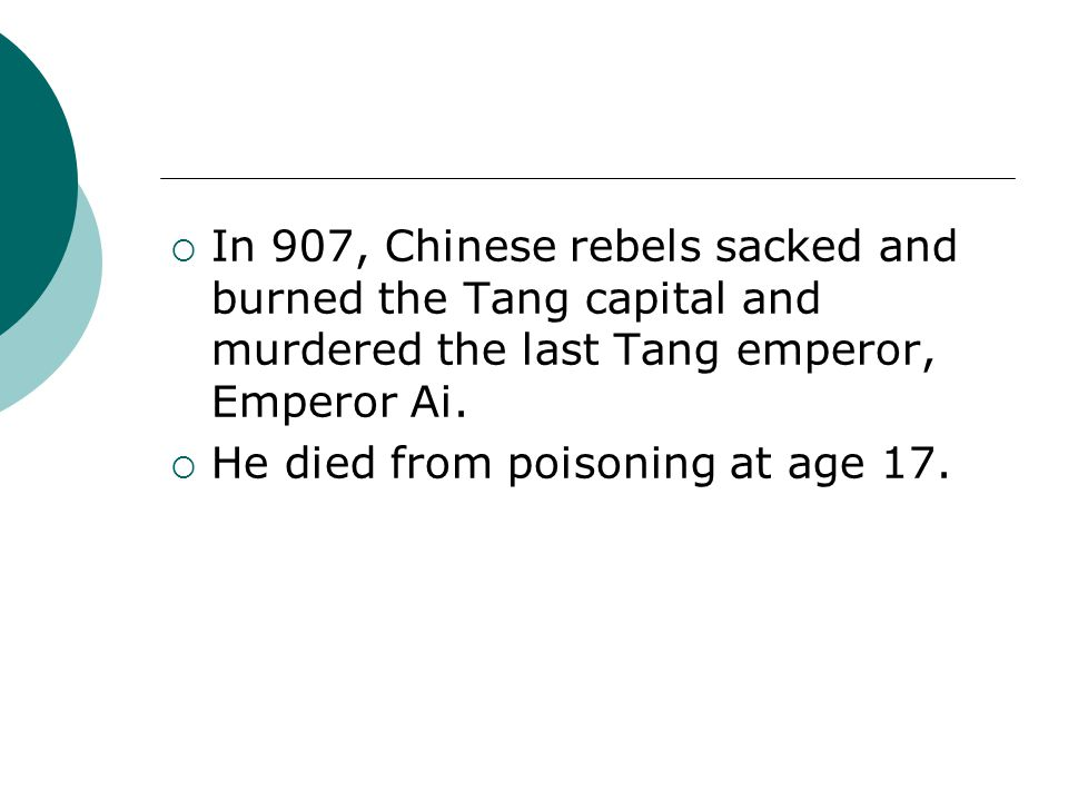 In 907, Chinese rebels sacked and burned the Tang capital and murdered the last Tang emperor, Emperor Ai.