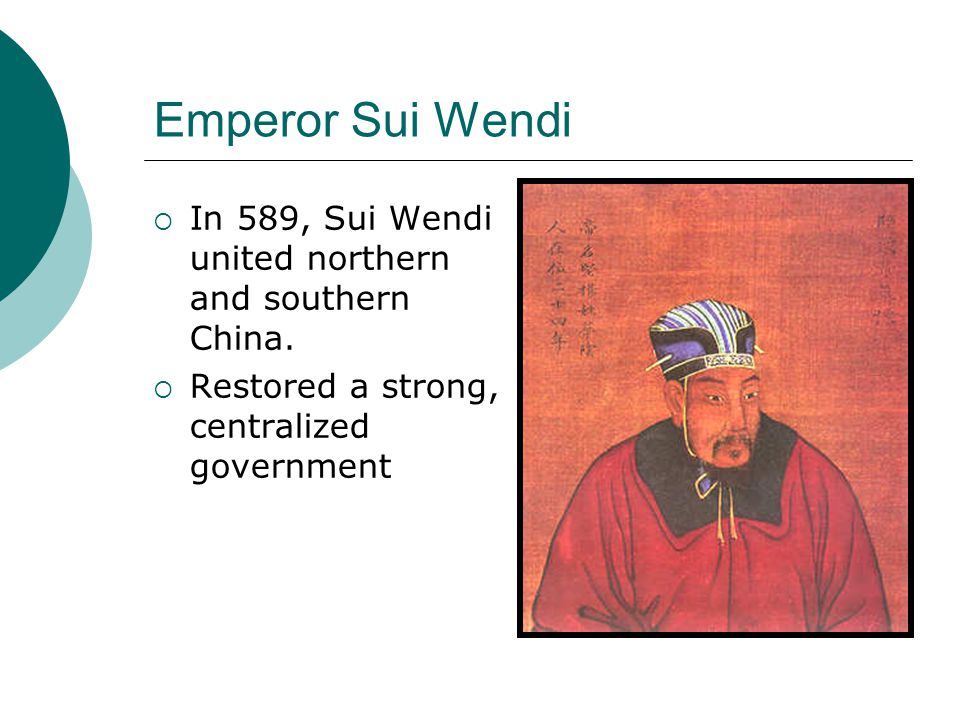Emperor Sui Wendi In 589, Sui Wendi united northern and southern China.