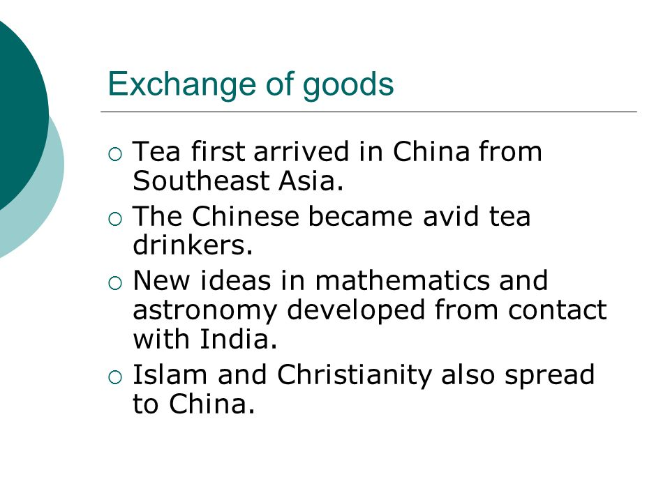 Exchange of goods Tea first arrived in China from Southeast Asia.