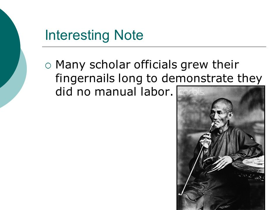 Interesting Note Many scholar officials grew their fingernails long to demonstrate they did no manual labor.