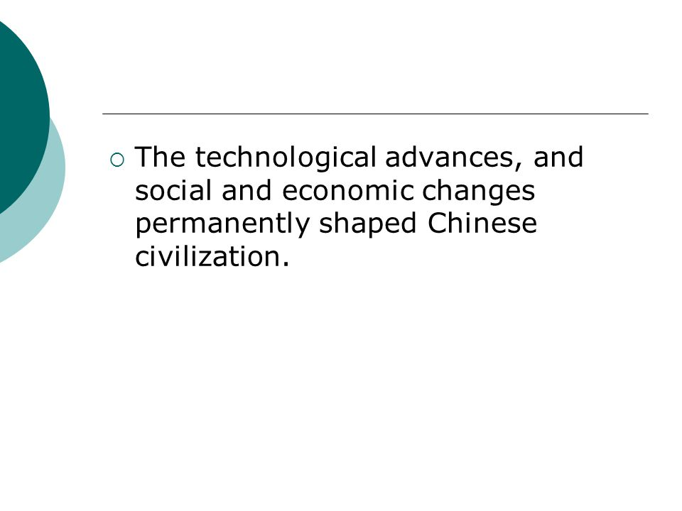 The technological advances, and social and economic changes permanently shaped Chinese civilization.