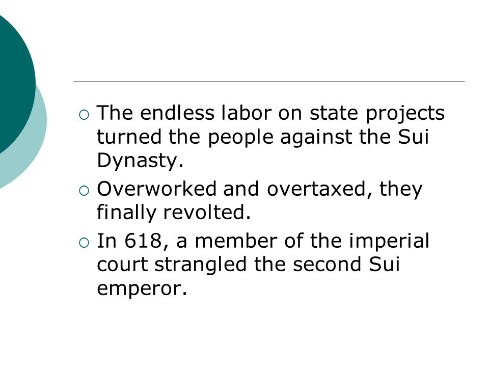 The endless labor on state projects turned the people against the Sui Dynasty.