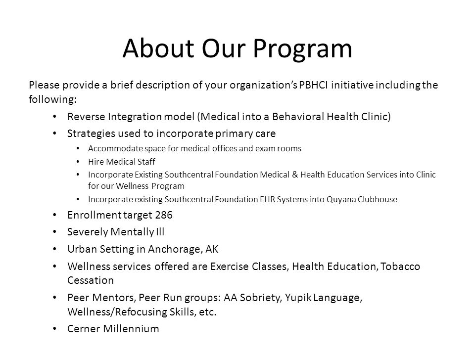 About Our Program Please provide a brief description of your organization's PBHCI initiative including the following: