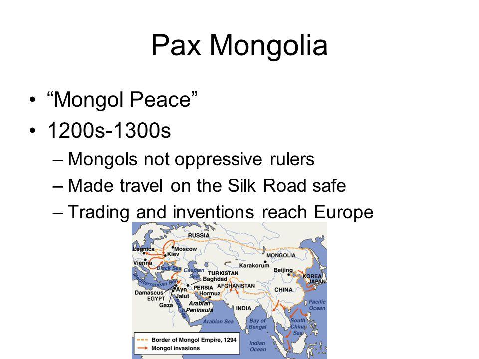 Pax Mongolia Mongol Peace 1200s-1300s Mongols not oppressive rulers