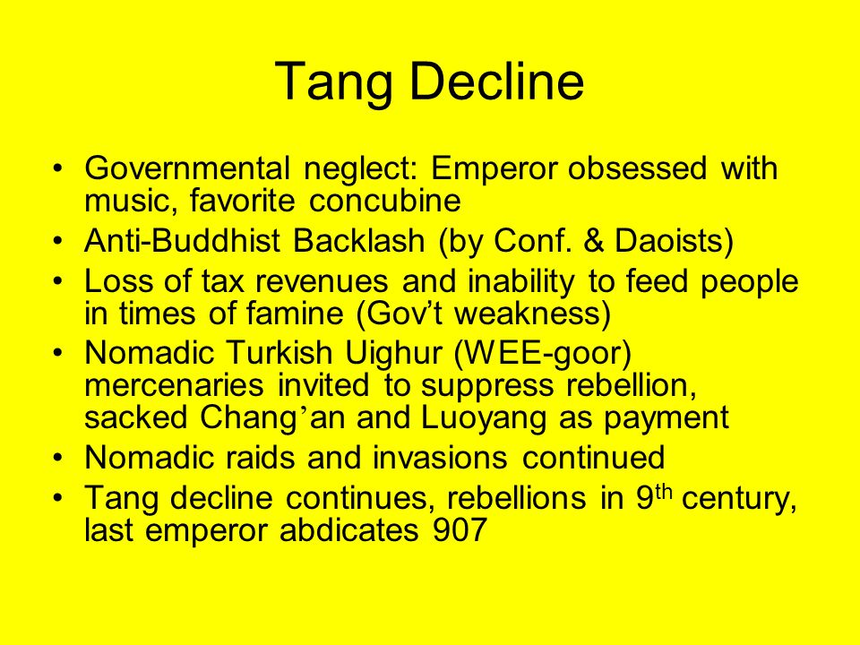 Tang Decline Governmental neglect: Emperor obsessed with music, favorite concubine. Anti-Buddhist Backlash (by Conf. & Daoists)