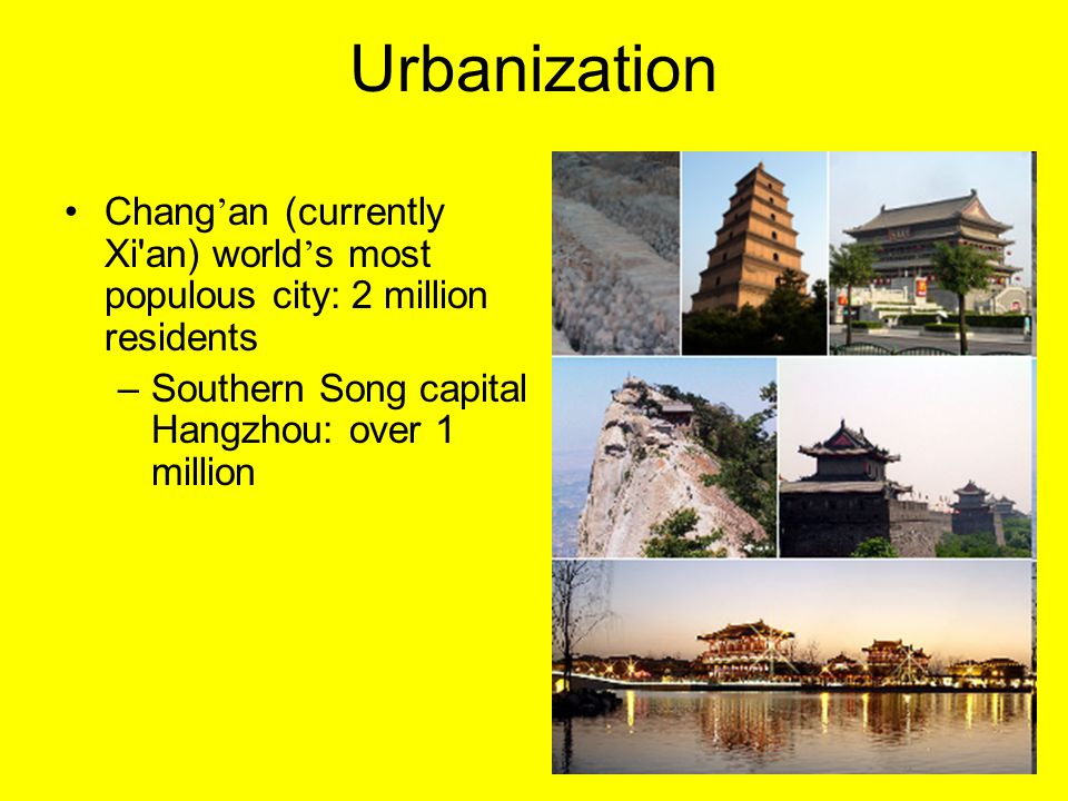 Urbanization Chang'an (currently Xi an) world's most populous city: 2 million residents.