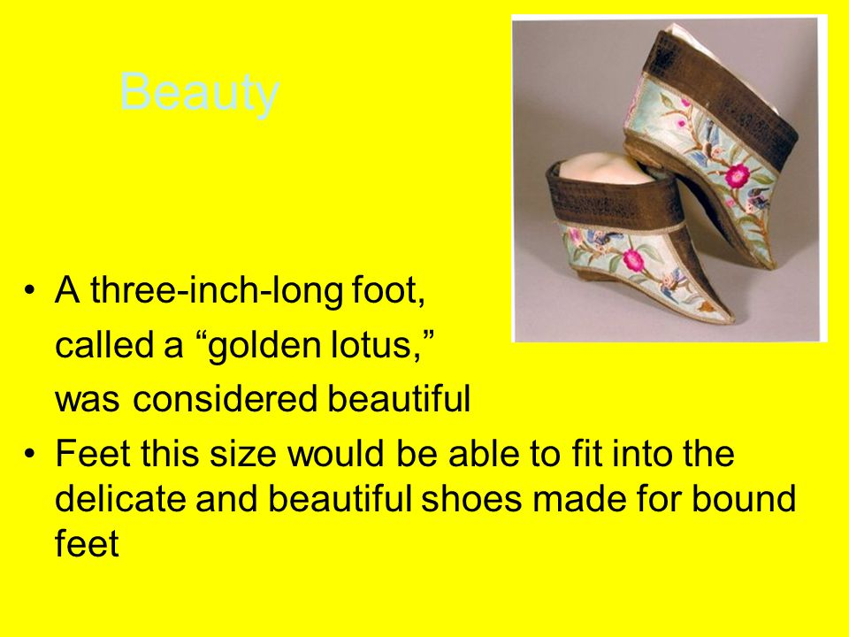 Beauty A three-inch-long foot, called a golden lotus,