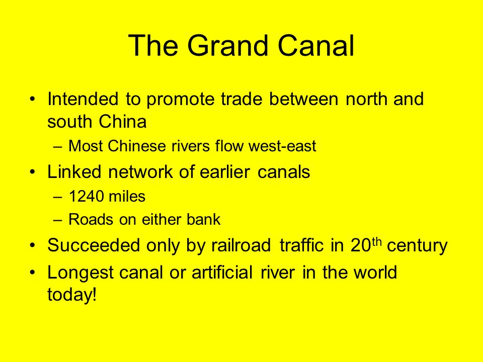 The Grand Canal Intended to promote trade between north and south China. Most Chinese rivers flow west-east.