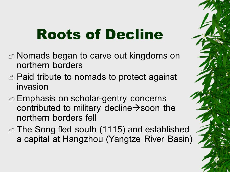 Roots of Decline Nomads began to carve out kingdoms on northern borders. Paid tribute to nomads to protect against invasion.