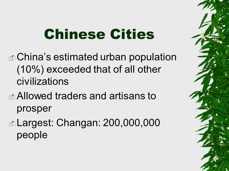 Chinese Cities China's estimated urban population (10%) exceeded that of all other civilizations. Allowed traders and artisans to prosper.