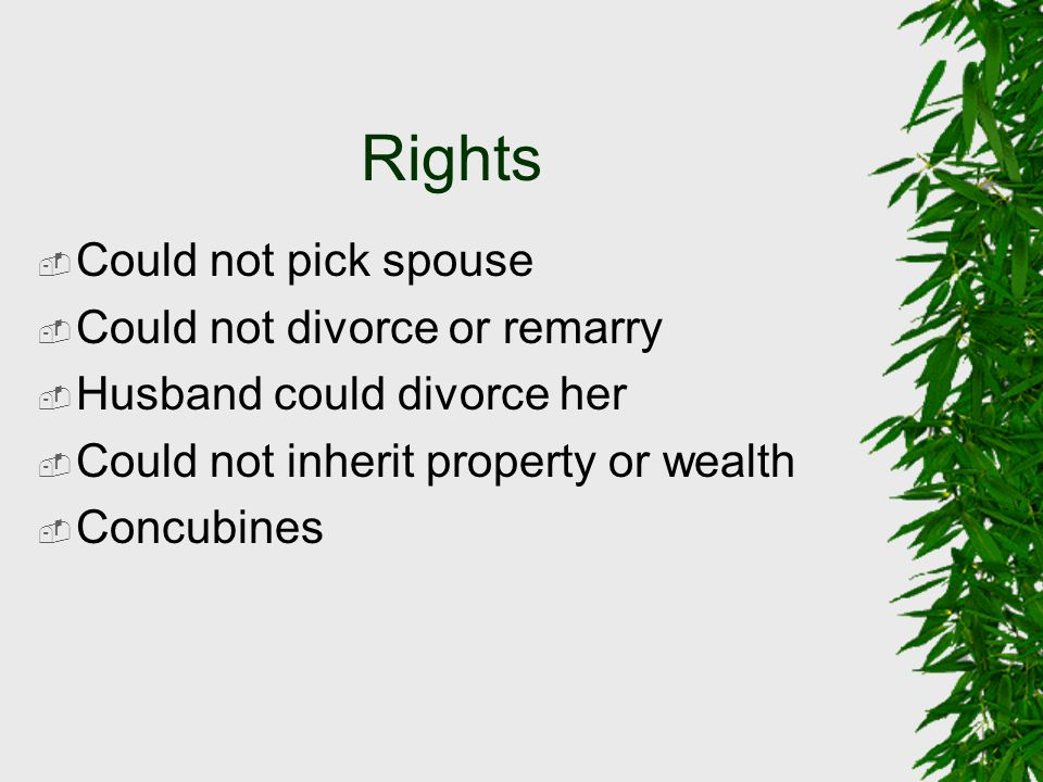Rights Could not pick spouse Could not divorce or remarry